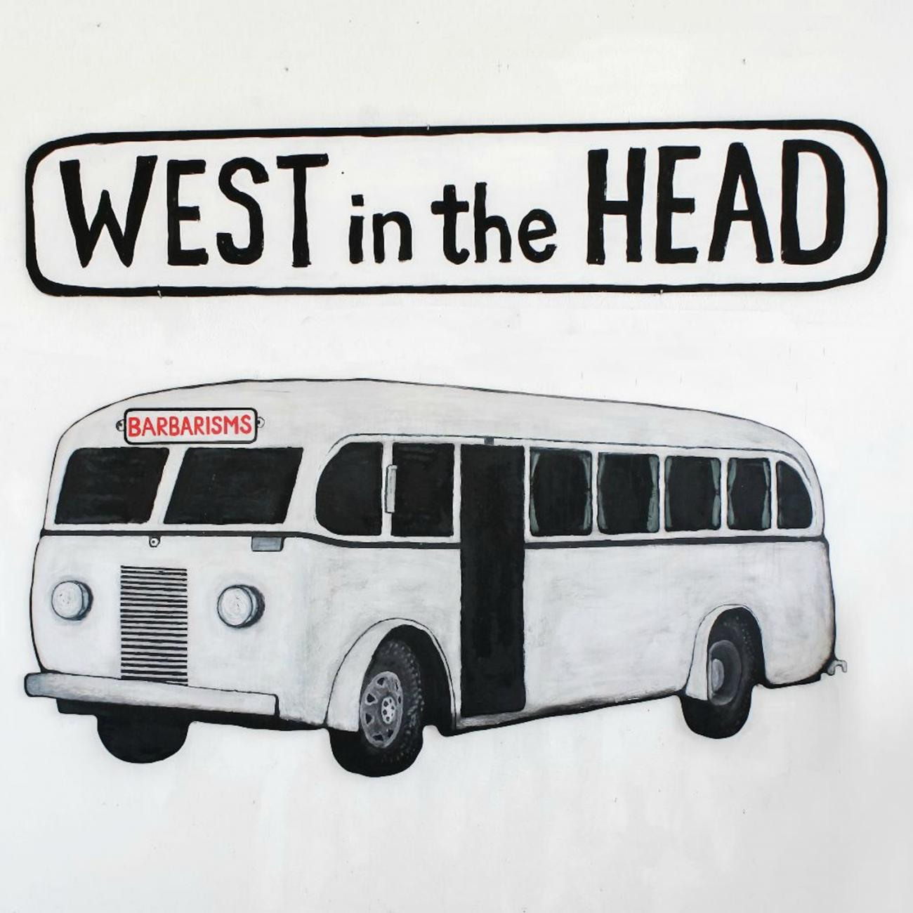 Barbarisms – West in the Head