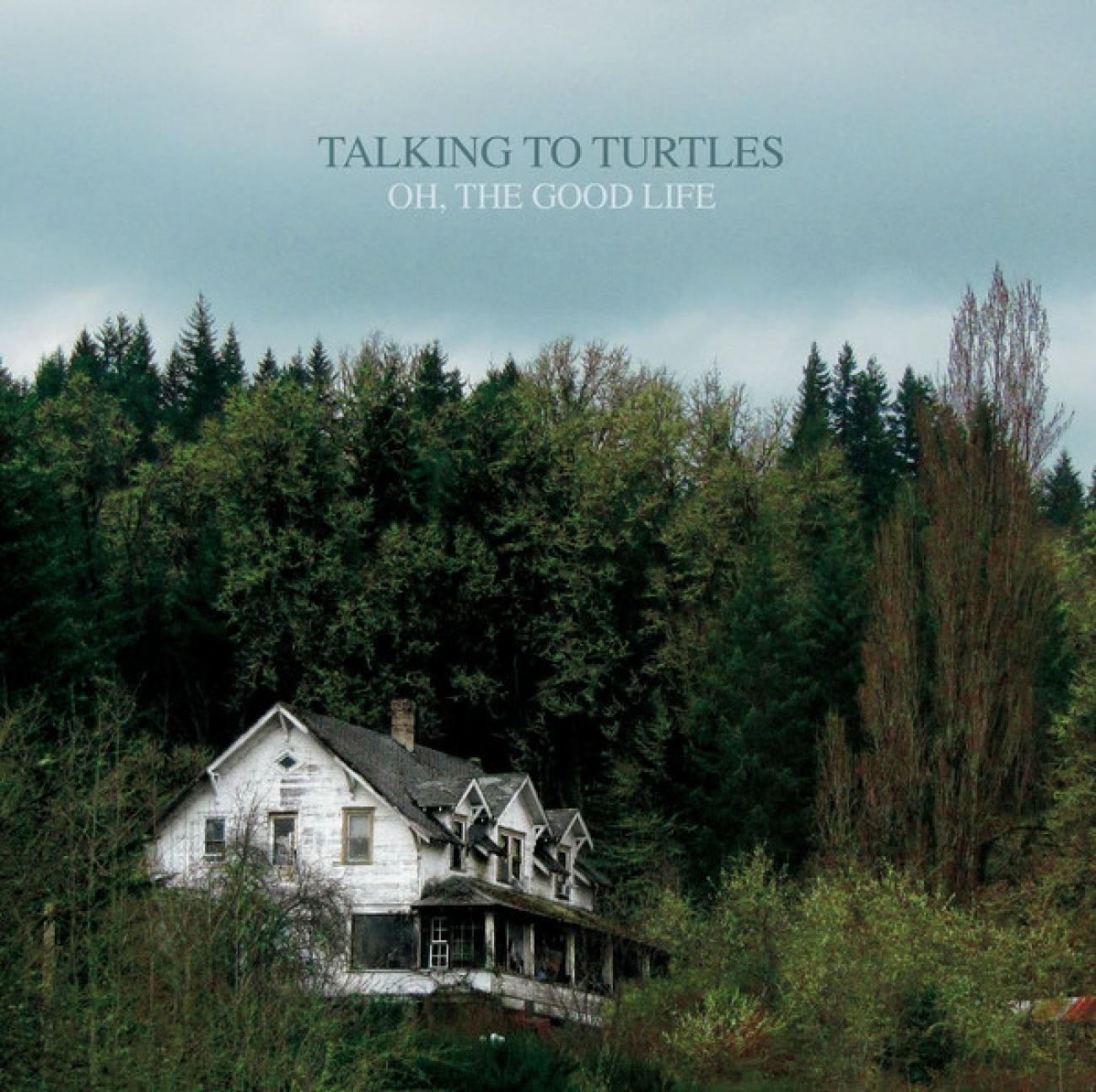 Talking To Turtles – Oh, The Good Life