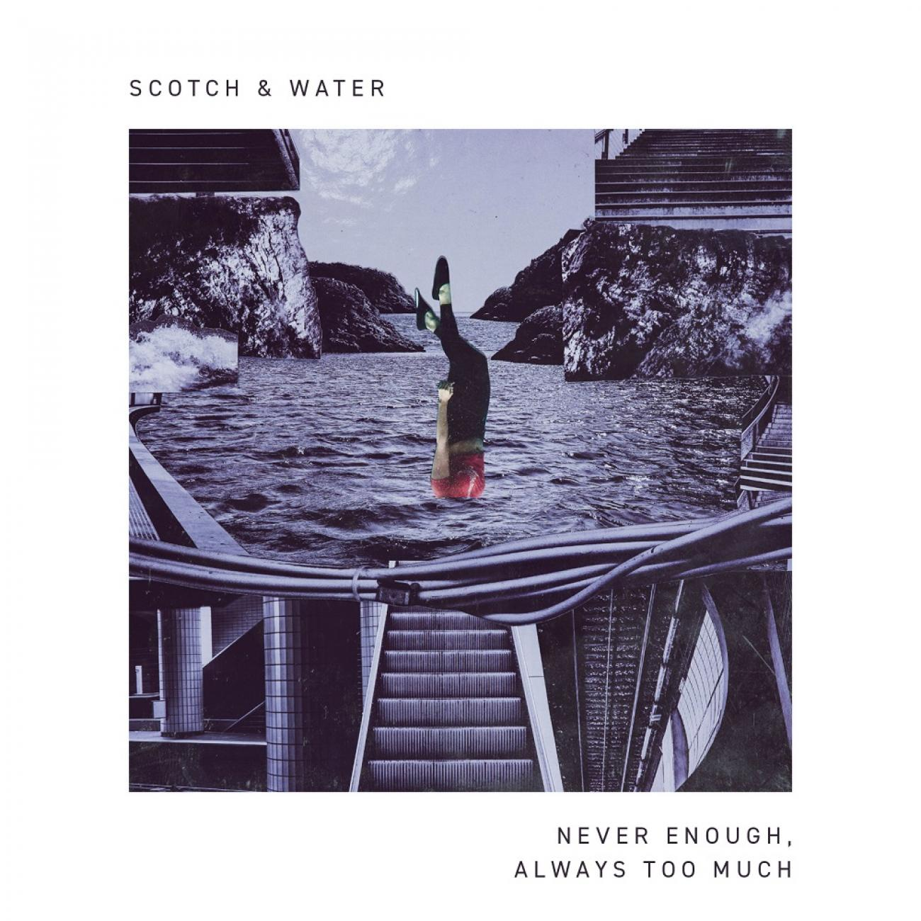Scotch & Water - Never Enough, Always Too Much