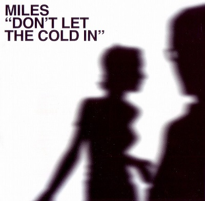 Miles - Don't Let The Cold In