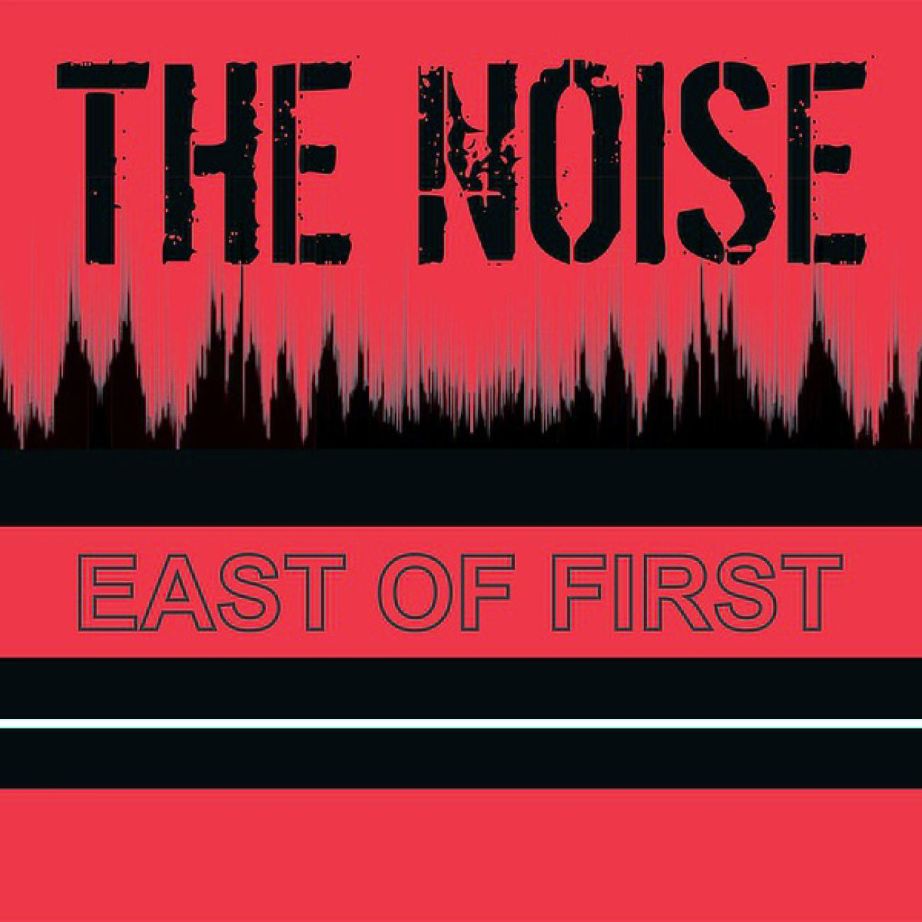 The Noise - East Of First 7''